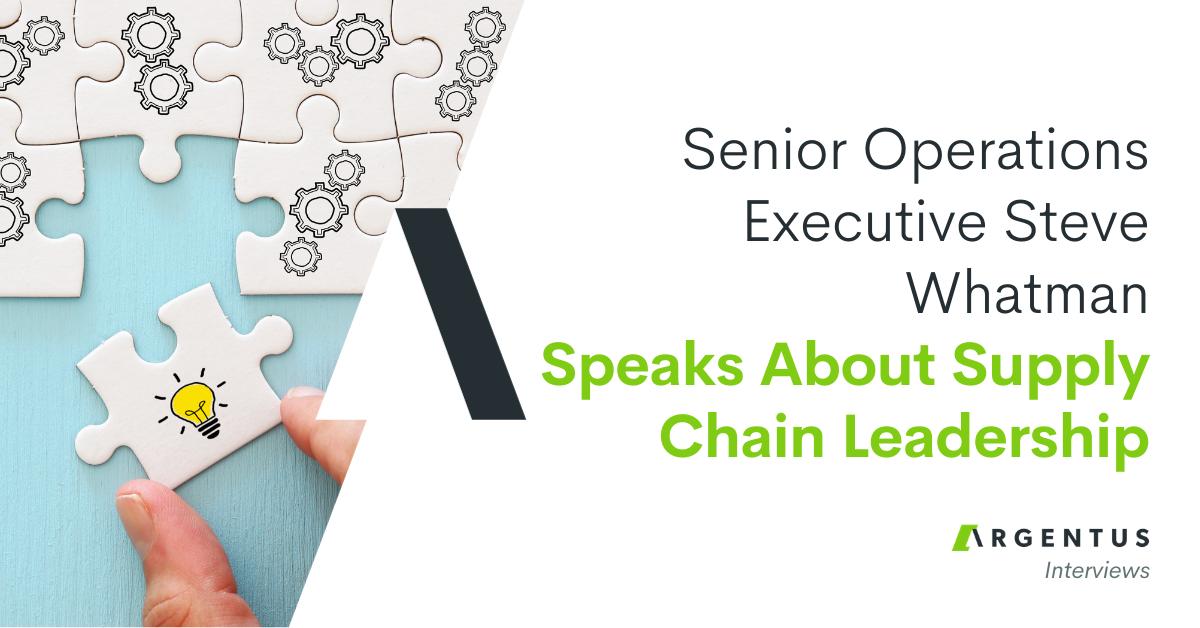 Senior Operations Executive Steve Whatman Speaks About Supply Chain Leadership