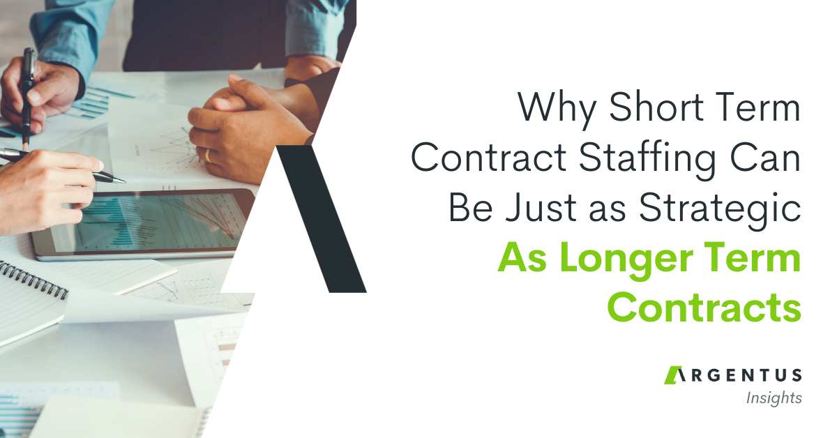 Why Short Term Contract Staffing Can be Just as Strategic as Longer-Term Contracts