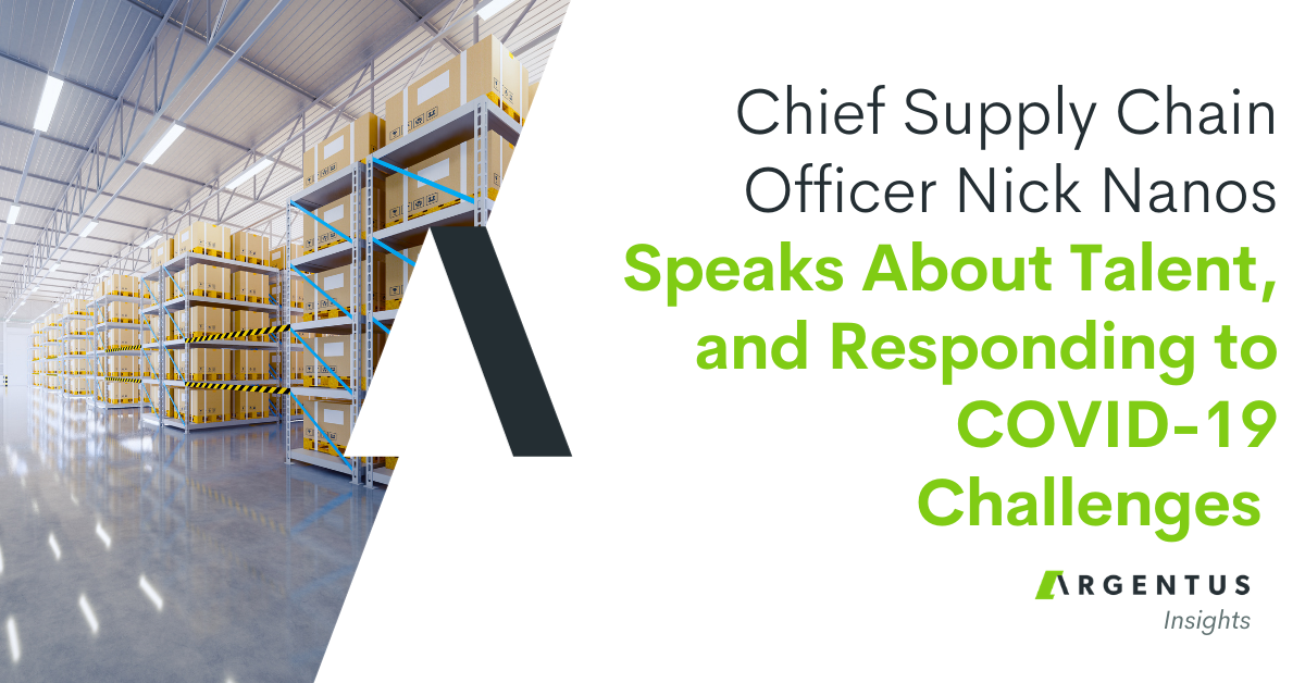 Chief Supply Chain Officer Nick Nanos Speaks About Talent, and Responding to COVID-19 Challenges